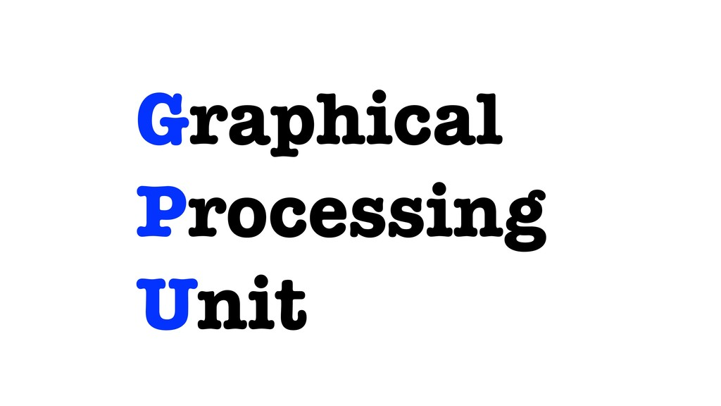 Graphical Processing Unit
