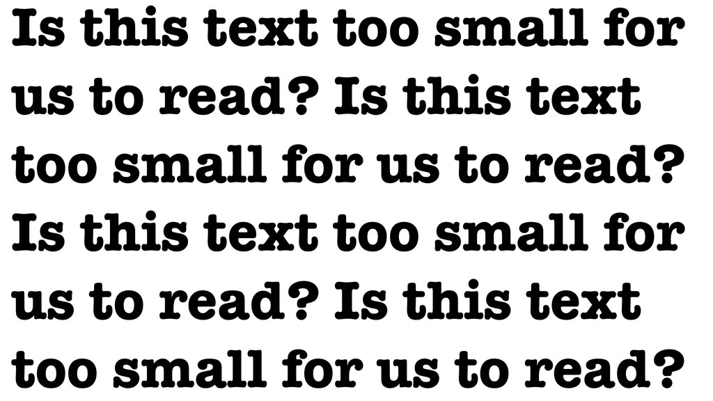 Is this text too small for us to read? Is this ...