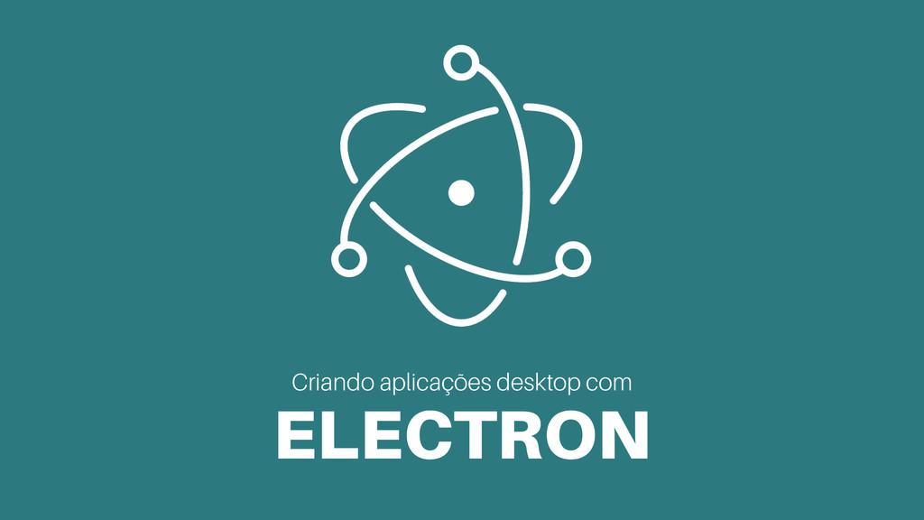 Criando aplicações desktop com ELECTRON