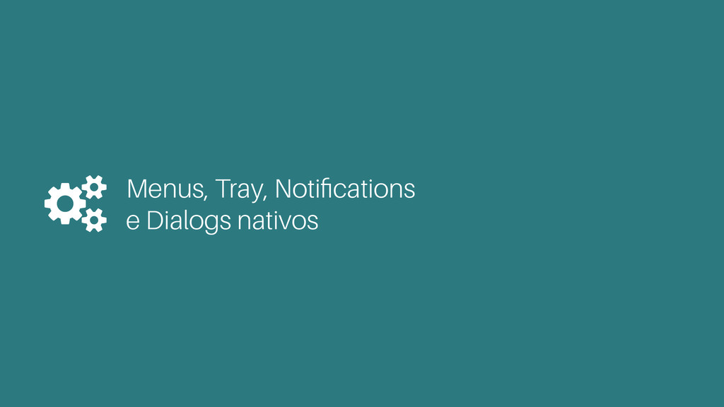Menus, Tray, Notifications  e Dialogs nativos &