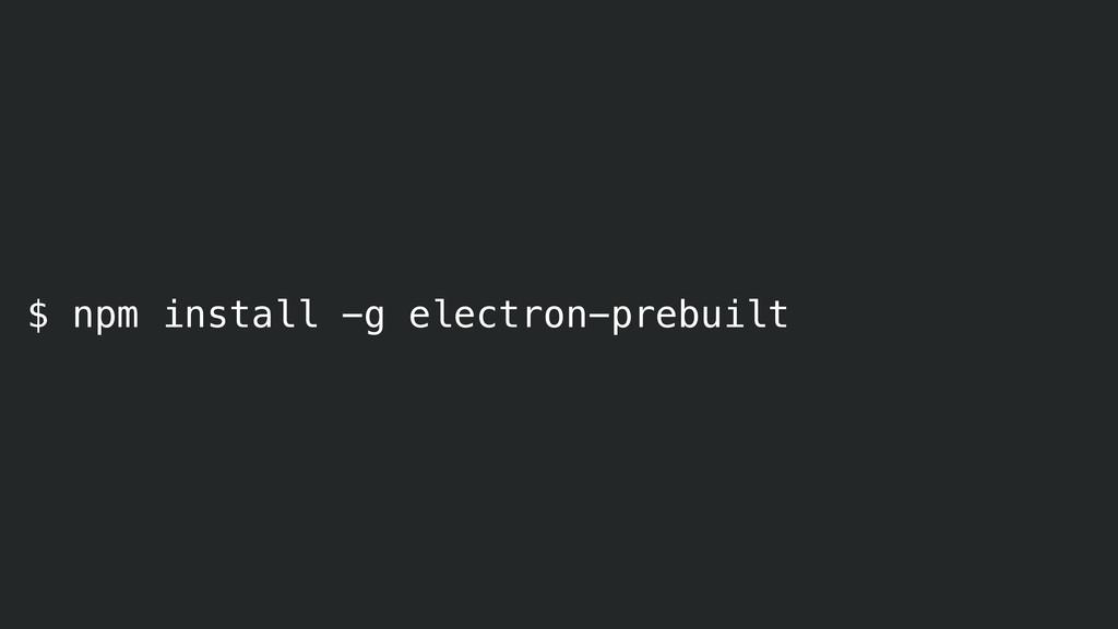 $ npm install -g electron-prebuilt