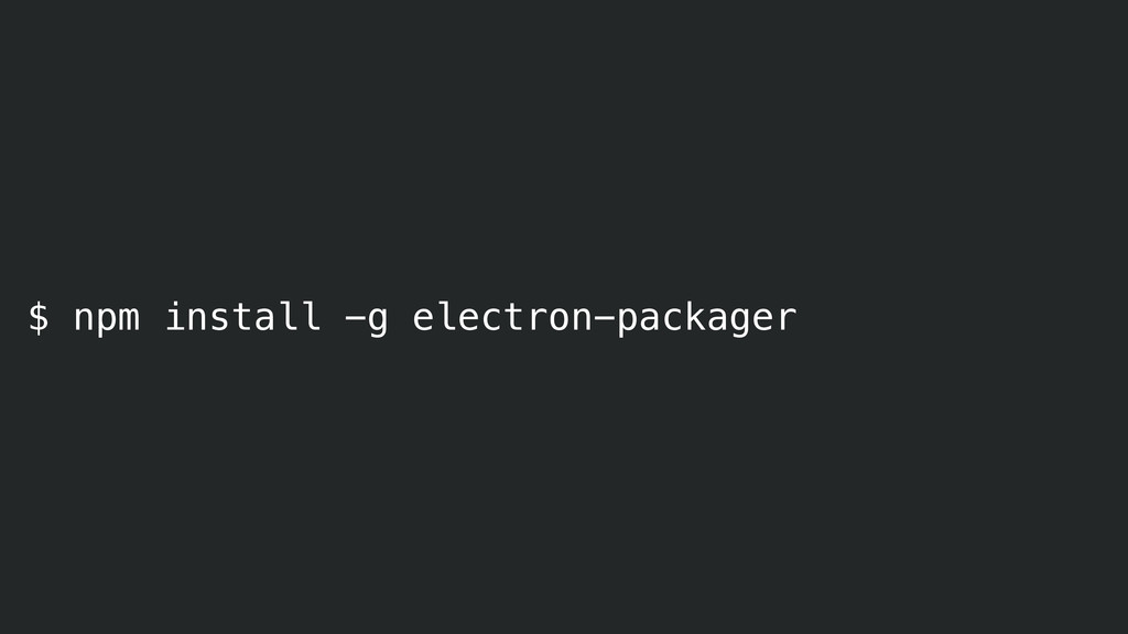 $ npm install -g electron-packager