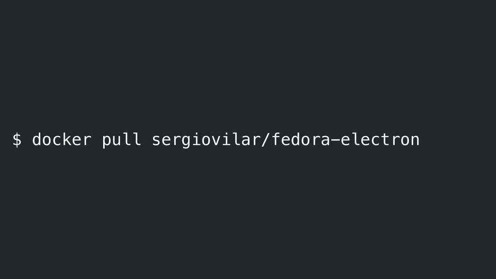 $ docker pull sergiovilar/fedora-electron