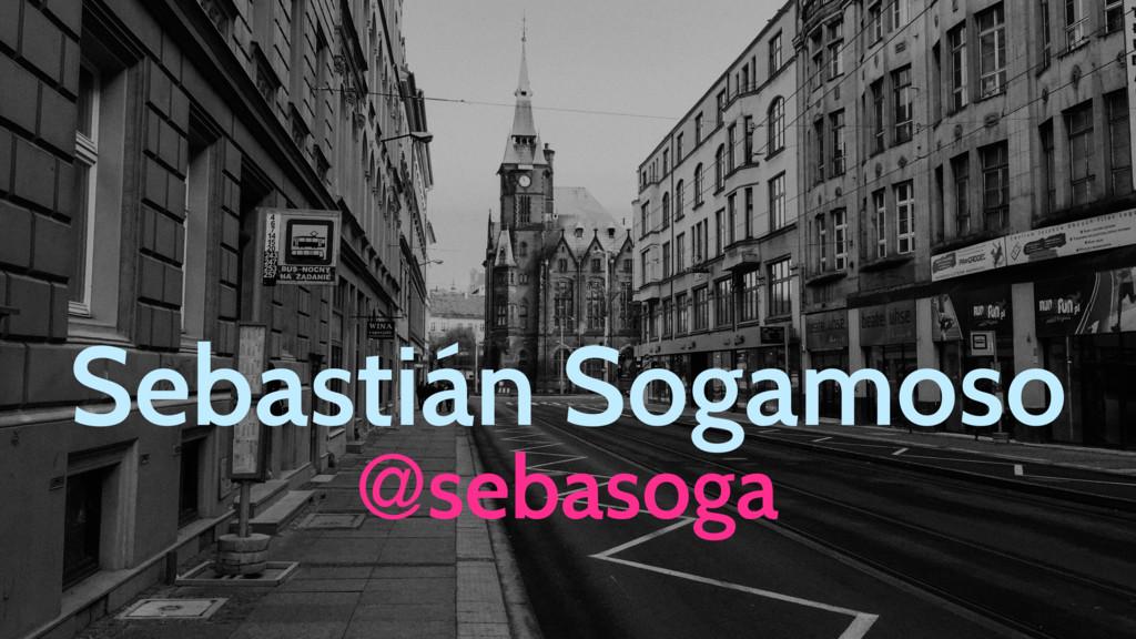 Sebastián Sogamoso @sebasoga