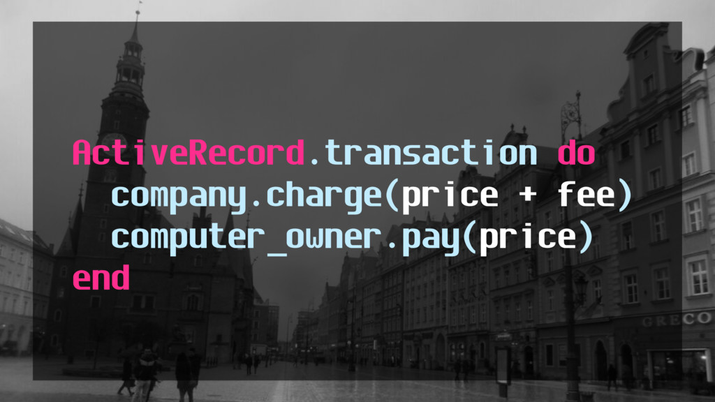 ActiveRecord.transaction do company.charge(pric...