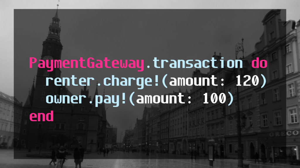 PaymentGateway.transaction do renter.charge!(am...
