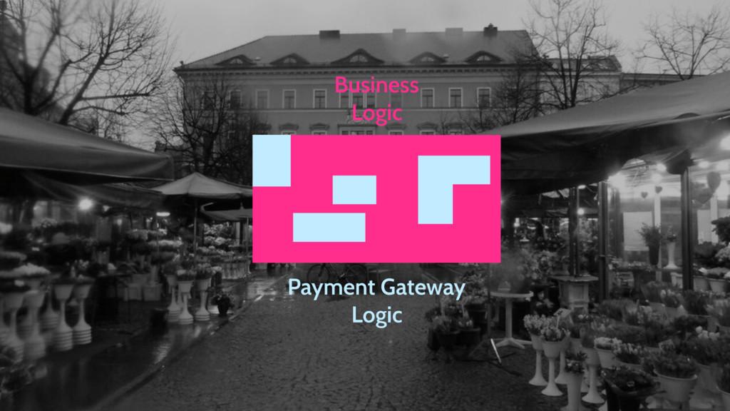 Business Logic Payment Gateway Logic