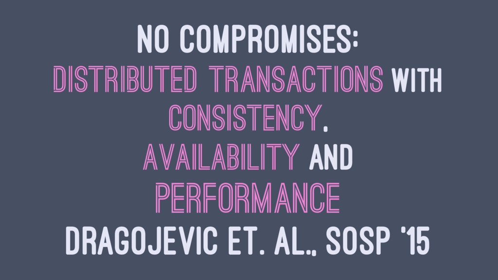 NO COMPROMISES: DISTRIBUTED TRANSACTIONS WITH C...