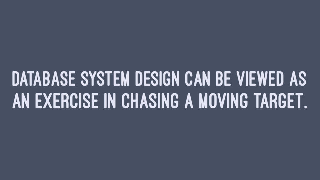DATABASE SYSTEM DESIGN CAN BE VIEWED AS AN EXER...