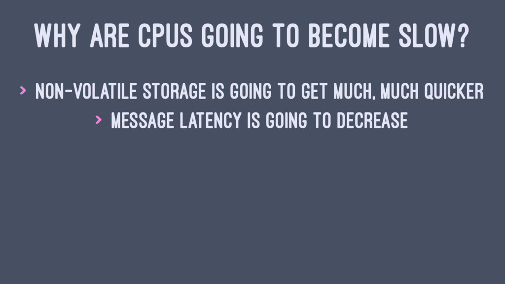 WHY ARE CPUS GOING TO BECOME SLOW? > Non-volati...