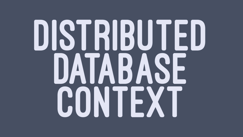 DISTRIBUTED DATABASE CONTEXT