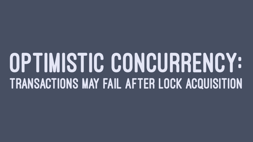 OPTIMISTIC CONCURRENCY: TRANSACTIONS MAY FAIL A...