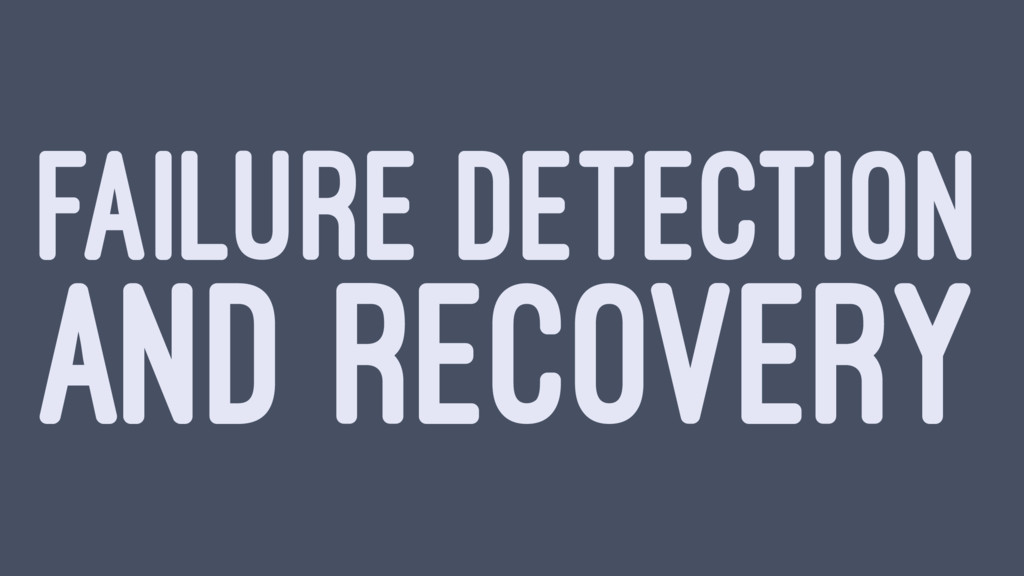 FAILURE DETECTION AND RECOVERY