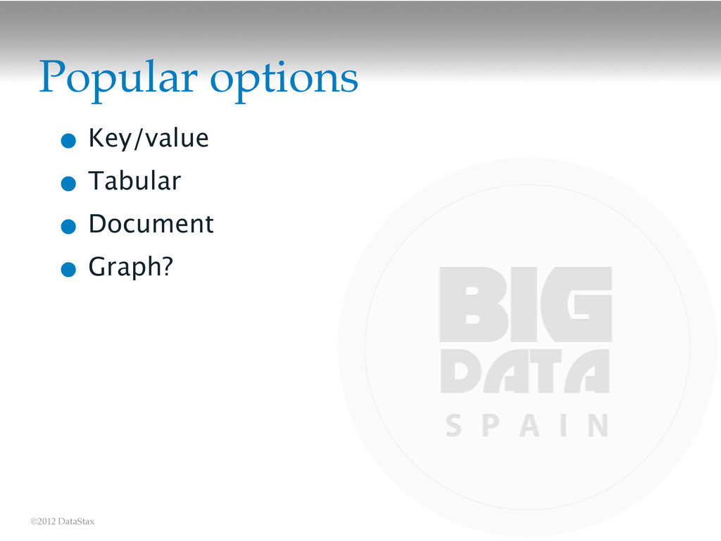 ©2012 DataStax Popular options • Key/value • Ta...