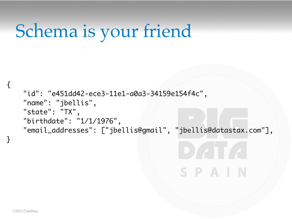"©2012 DataStax Schema is your friend { ""id"": ""e..."