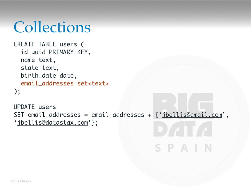 ©2012 DataStax CREATE TABLE users ( id uuid PRI...