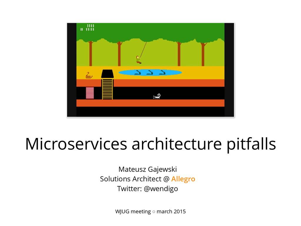 Microservices architecture pitfalls WJUG meetin...