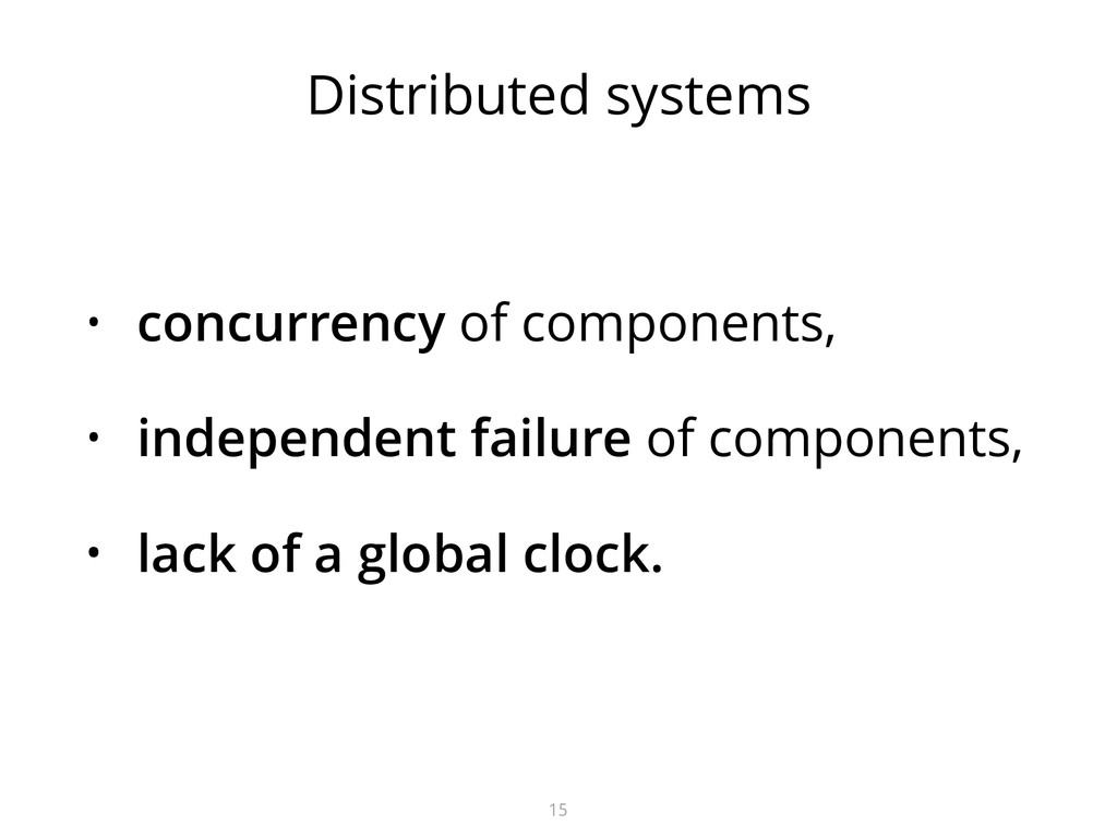 Distributed systems • concurrency of components...