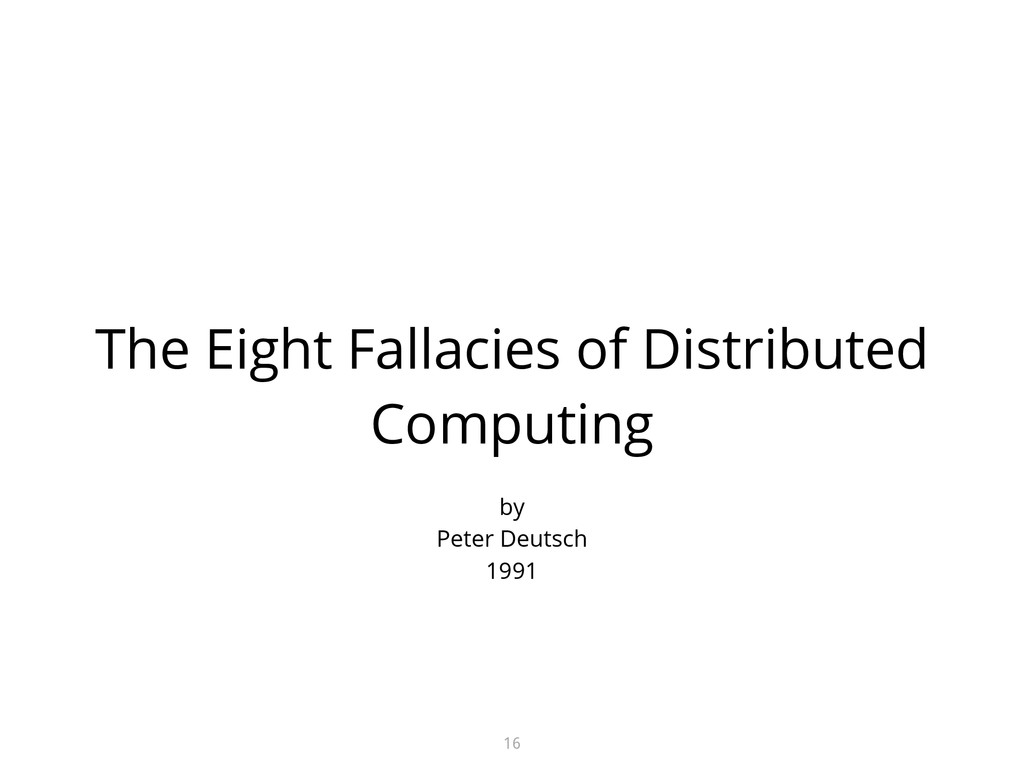 The Eight Fallacies of Distributed Computing 16...