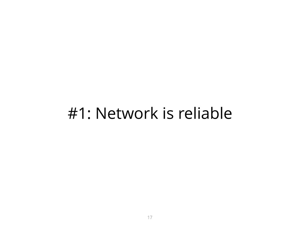 #1: Network is reliable 17