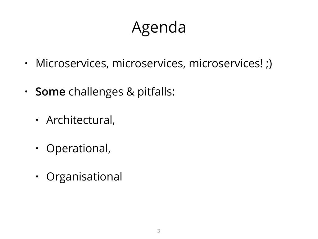 Agenda • Microservices, microservices, microser...