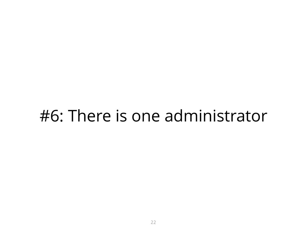 #6: There is one administrator 22