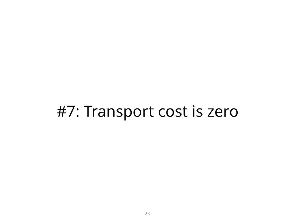 #7: Transport cost is zero 23