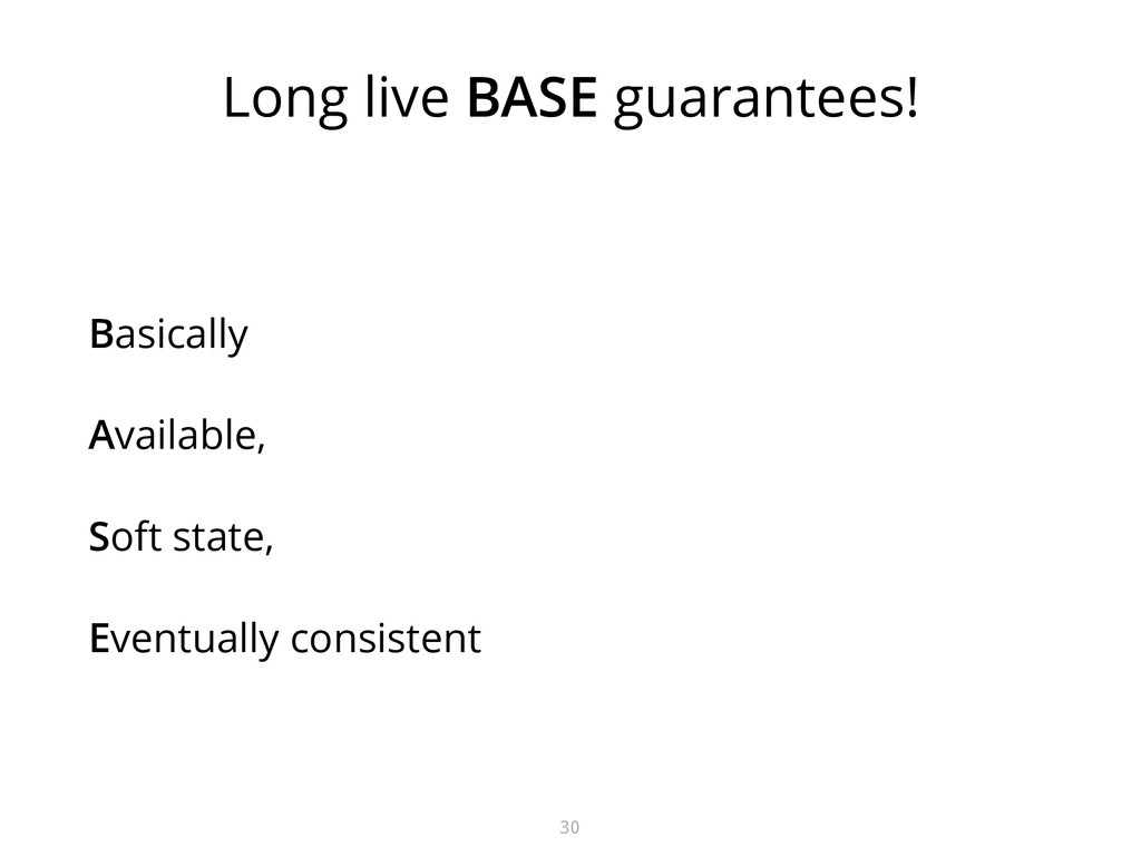 Long live BASE guarantees! Basically Available,...