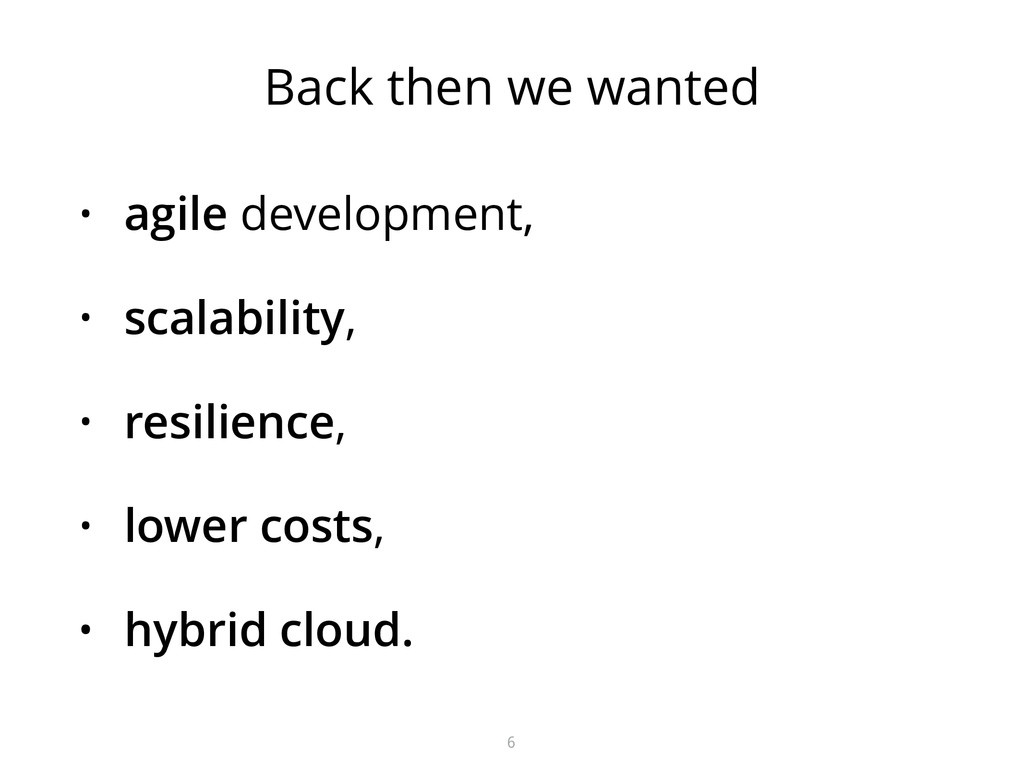 Back then we wanted • agile development, • scal...