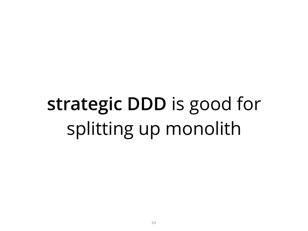 strategic DDD is good for splitting up monolith...