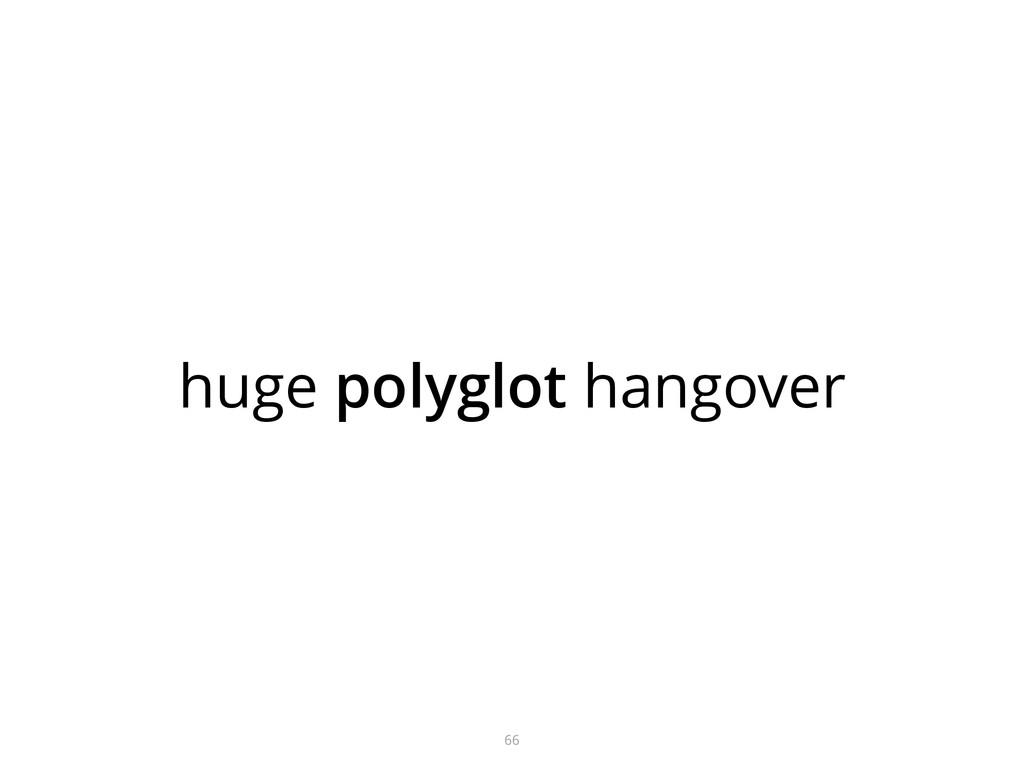 huge polyglot hangover 66