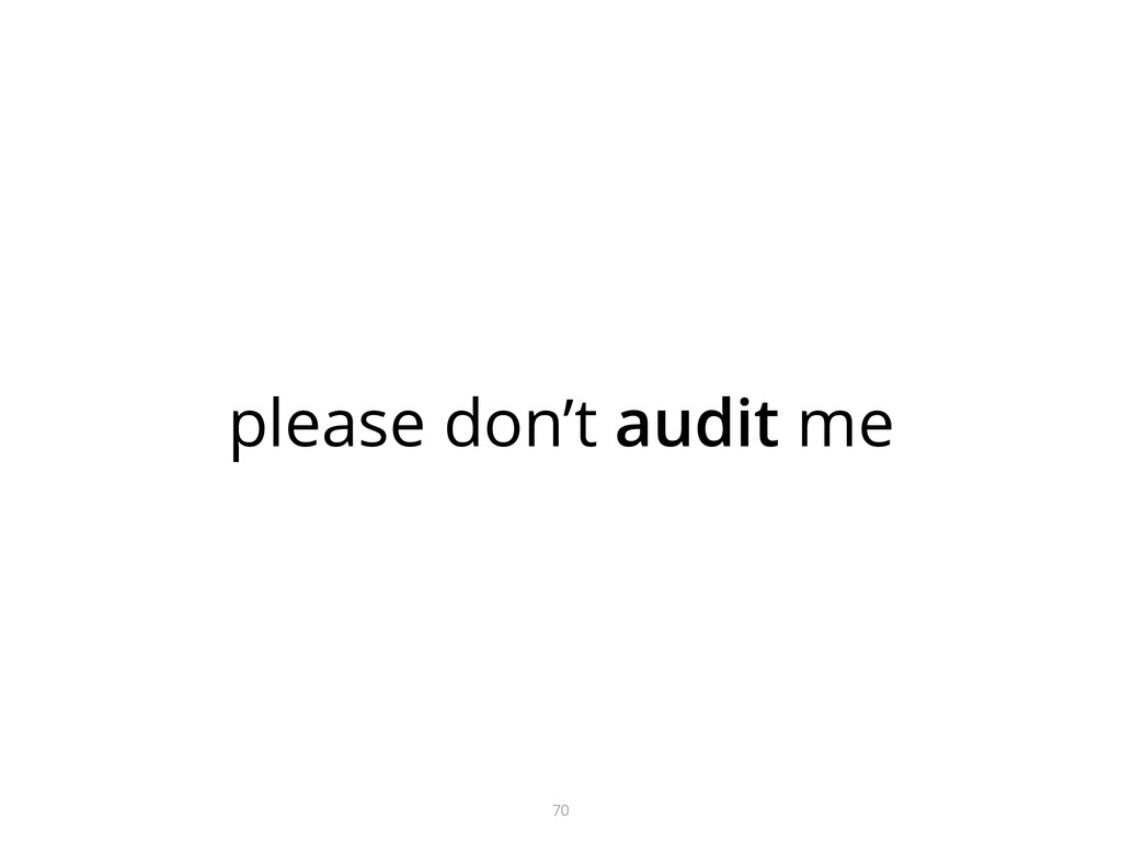 please don't audit me 70
