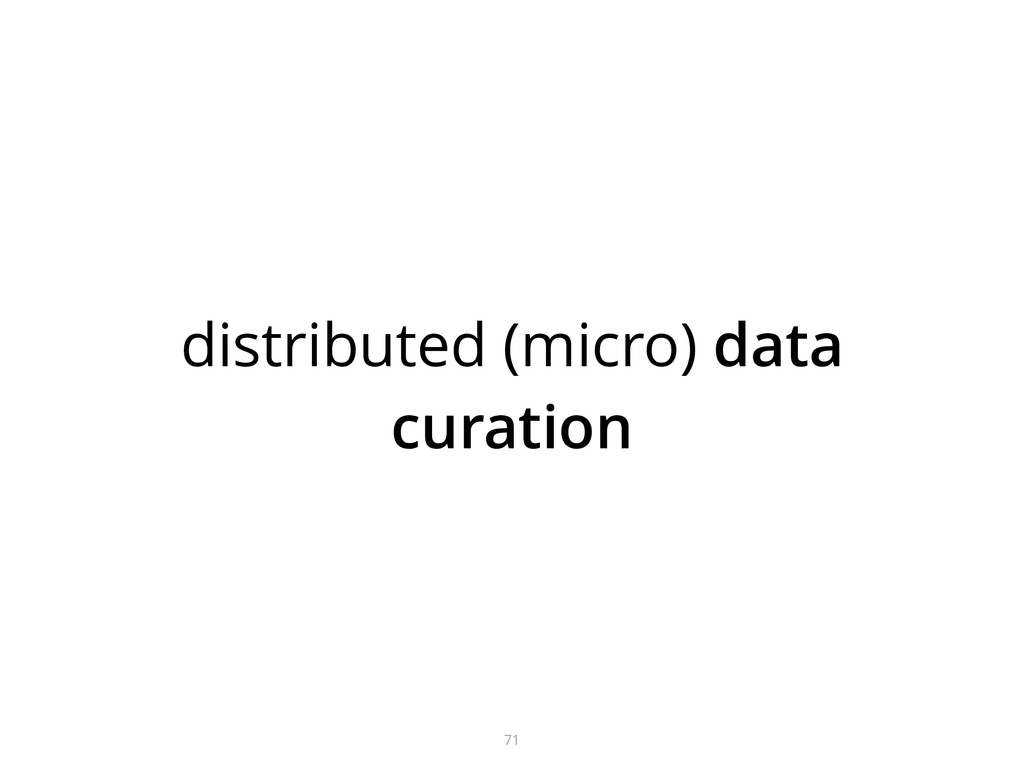 distributed (micro) data curation 71