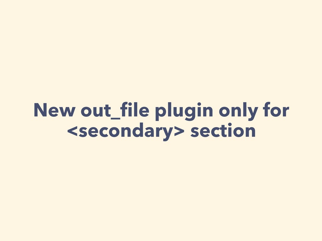 New out_file plugin only for <secondary> section
