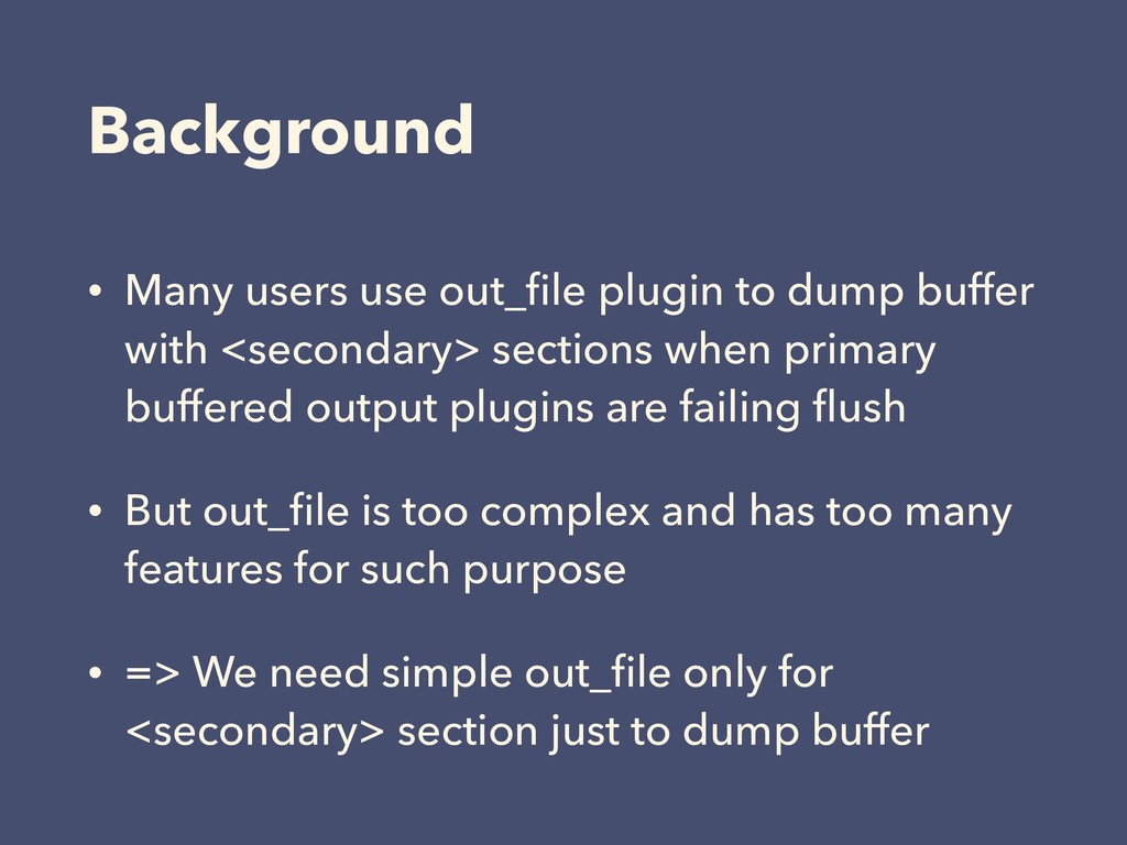 Background • Many users use out_file plugin to d...