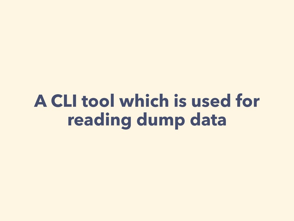 A CLI tool which is used for reading dump data