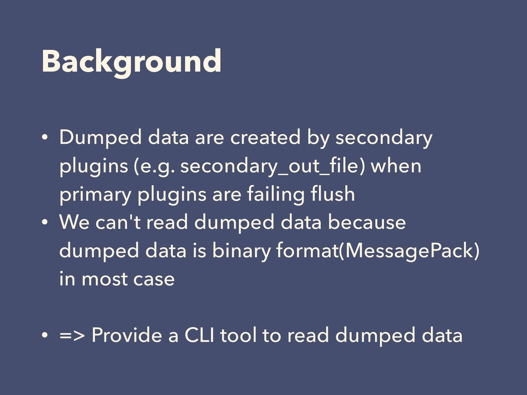Background • Dumped data are created by seconda...