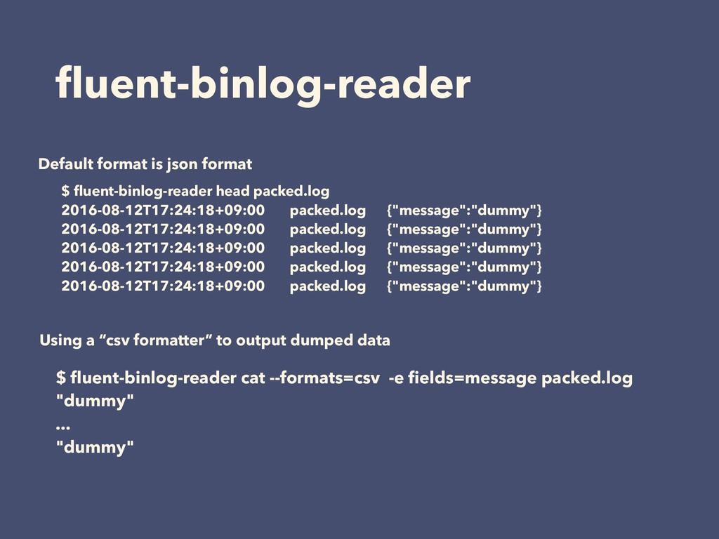 fluent-binlog-reader $ fluent-binlog-reader head ...