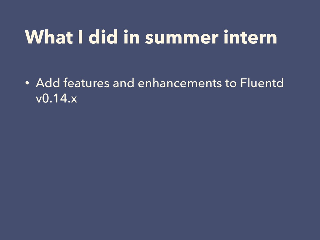 What I did in summer intern • Add features and ...