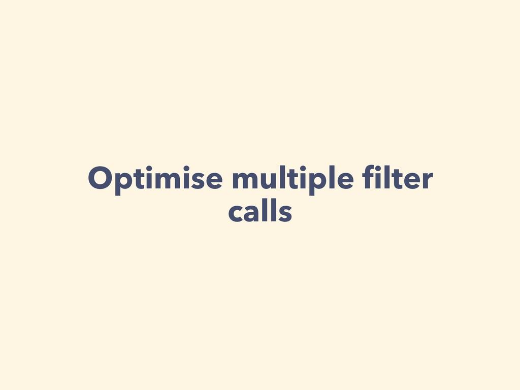 Optimise multiple filter calls