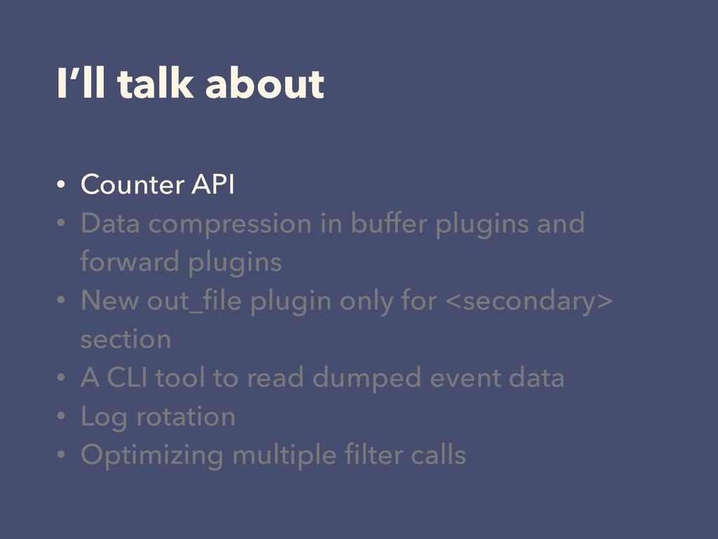 I'll talk about • Counter API • Data compressio...