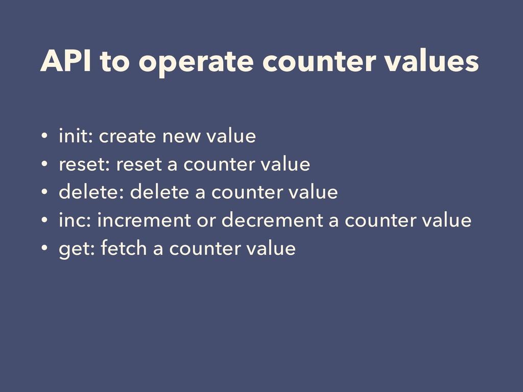 API to operate counter values • init: create ne...