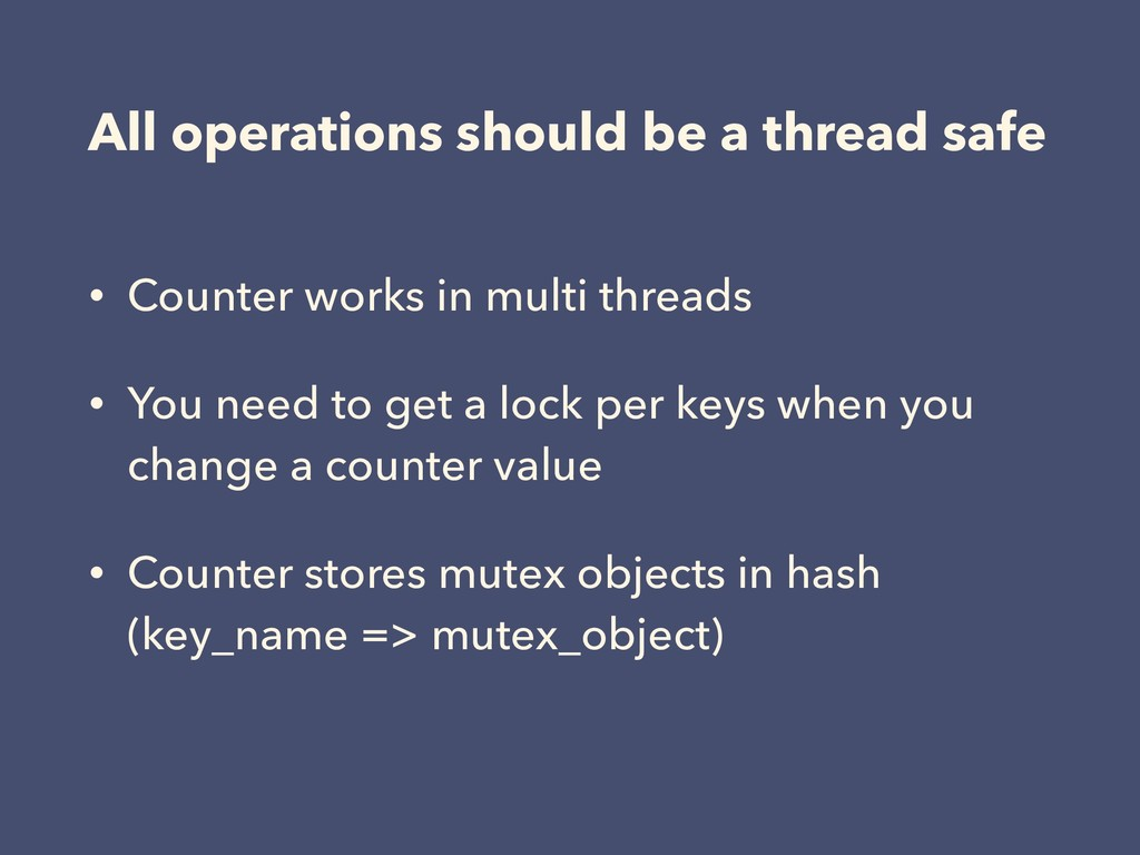 All operations should be a thread safe • Counte...