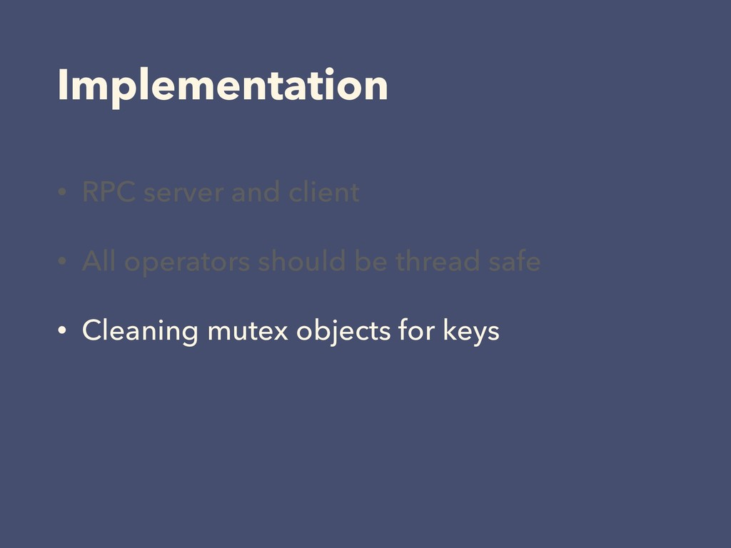 Implementation • RPC server and client • All op...