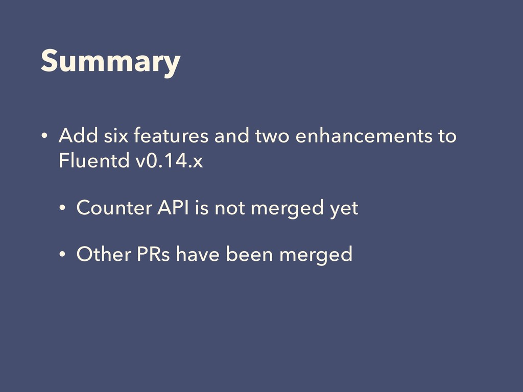 Summary • Add six features and two enhancements...