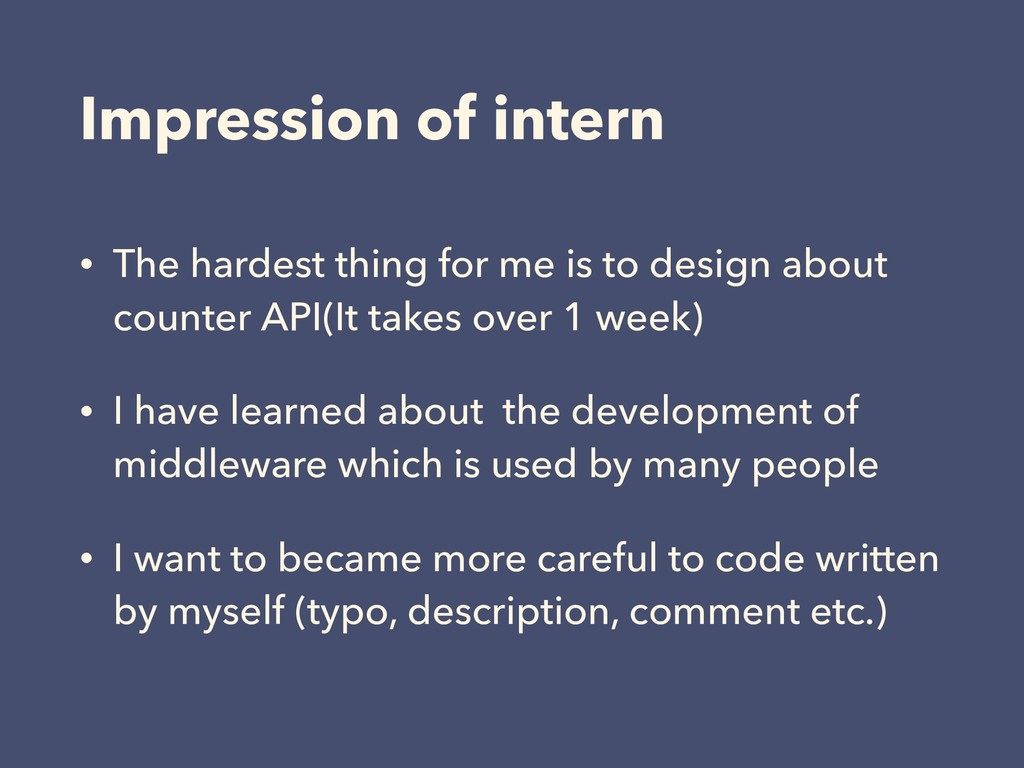 Impression of intern • The hardest thing for me...
