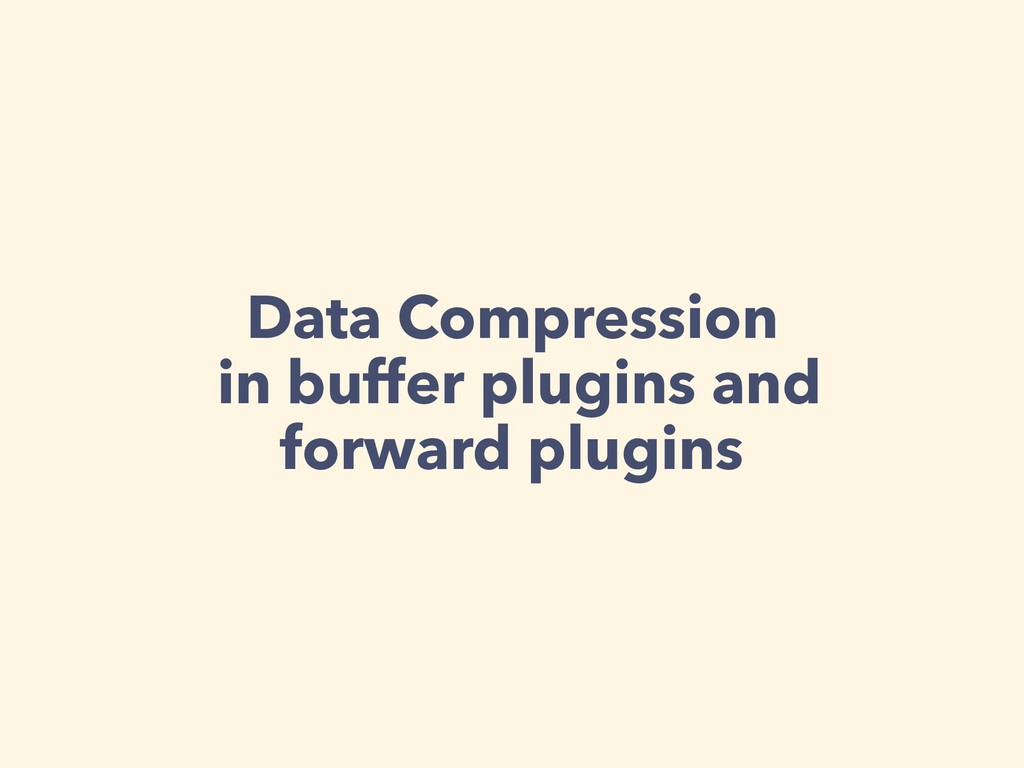 Data Compression in buffer plugins and forward ...