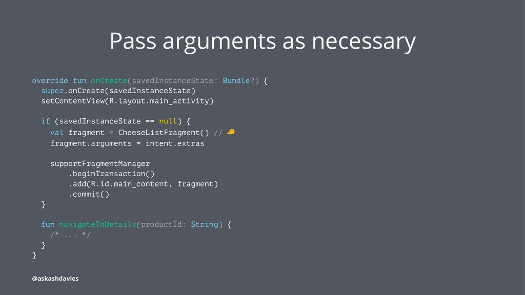 Pass arguments as necessary override fun onCrea...