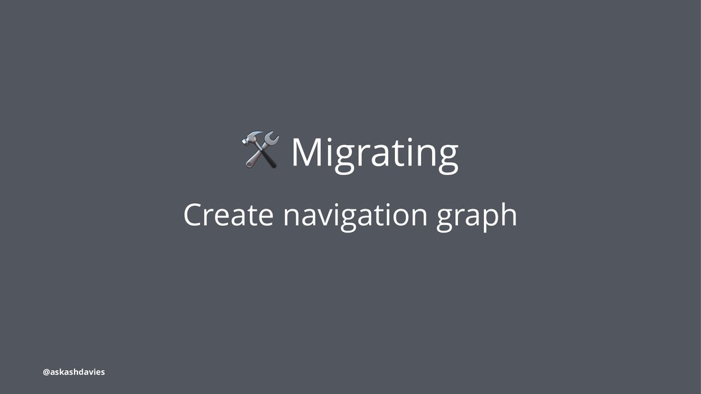 ! Migrating Create navigation graph @askashdavi...
