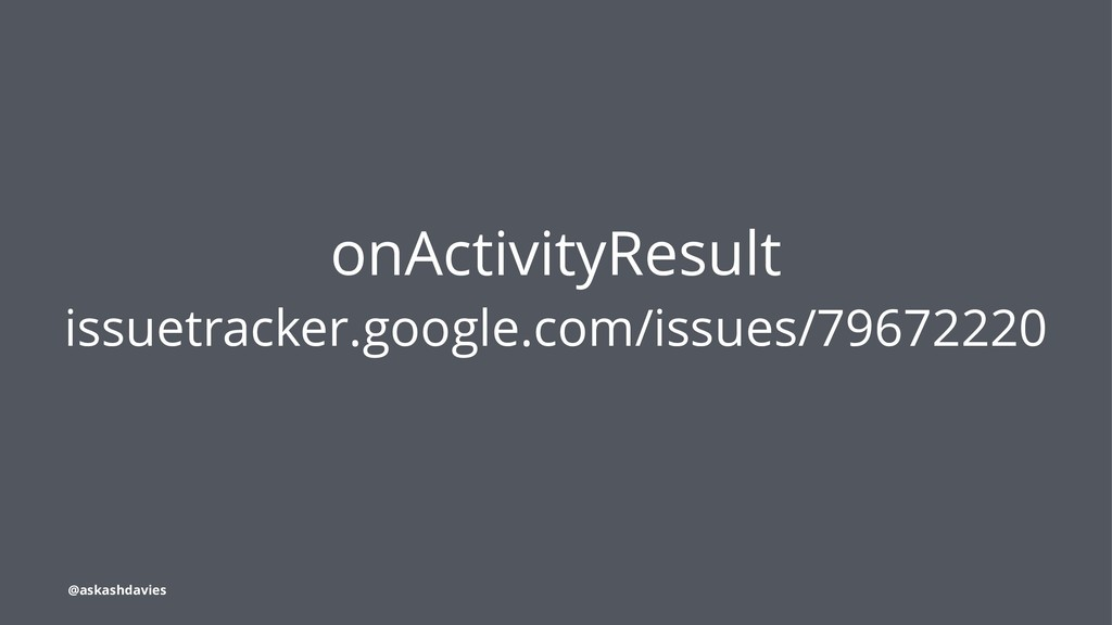 onActivityResult issuetracker.google.com/issues...
